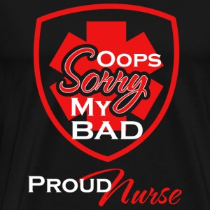 Nurse - Oops Sorry My Bad Proud Nurse - Men's Premium T-Shirt