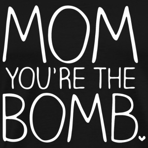 Bomb - Mom Your're The Bomb - Men's Premium T-Shirt