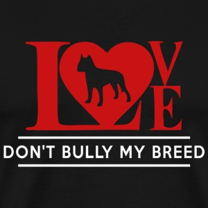 Breed - Love Don't Bully My Breed - Men's Premium T-Shirt