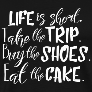 Cake - Life Is Short - Take The Trip, Buy The Sh - Men's Premium T-Shirt