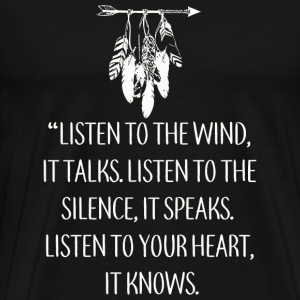 Native american - Listen to The Wind, The Silenc - Men's Premium T-Shirt