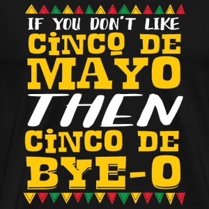 Cinco de mayo - If You Don't Like Cinco De Mayo - Men's Premium T-Shirt