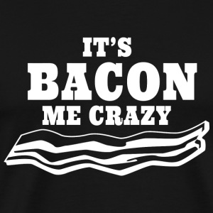 Bacon - It's Bacon Me Crazy - Men's Premium T-Shirt