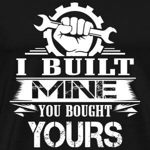 Mechanic - Gift For Mechanic - I Built Mine You - Men's Premium T-Shirt