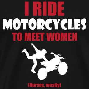 Motorcycle - I ride motorcycles to meet women (n - Men's Premium T-Shirt