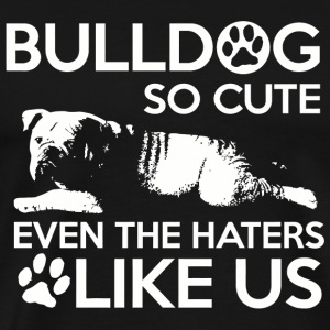 Bulldog - Bulldog so cute even the haters like u - Men's Premium T-Shirt