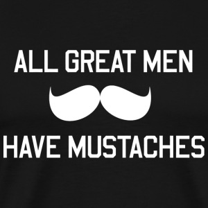 Mustache - All great men have mustaches - Men's Premium T-Shirt