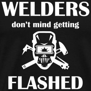 Welder - Welders Dont Mind Getting Flashed - Men's Premium T-Shirt
