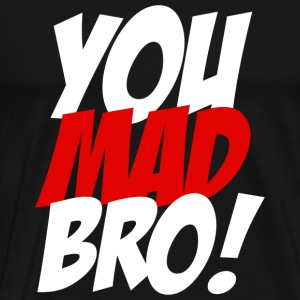 You Mad Bro - You Mad Bro - Men's Premium T-Shirt
