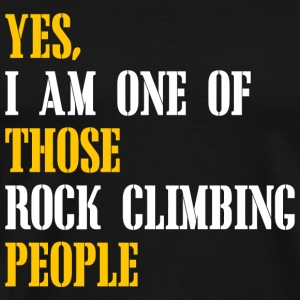 Climbing - YES I AM ONE OF THOSE ROCK CLIMBING P - Men's Premium T-Shirt
