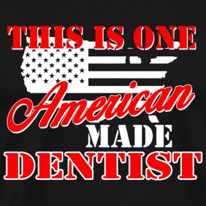 DENTIST - THIS IS ONE AMERICAN MADE DENTIST - Men's Premium T-Shirt