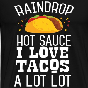 Taco - Raindrop Hot Sauce I Like Tacos A Lot Lot - Men's Premium T-Shirt