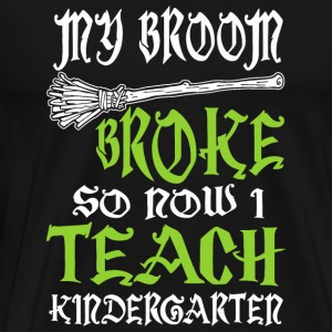 TEACHER - MY BROOM BROKE SO NOW I TEACH - Men's Premium T-Shirt