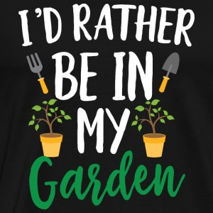 Gardening - I'd Rather Be In My Garden - Men's Premium T-Shirt