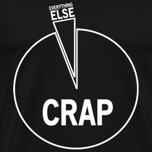 Crap - Crap and Everything Else - Men's Premium T-Shirt