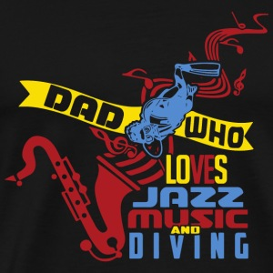 Scuba Diving - Dad Who Loves Jazz Music And Scub - Men's Premium T-Shirt