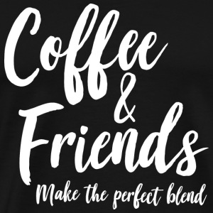 Coffee - Cofee and Friends make the perfect blen - Men's Premium T-Shirt