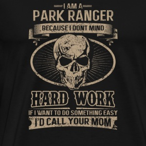 Park ranger - I don't mind hard work - Men's Premium T-Shirt