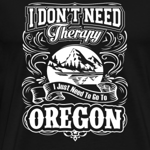Oregon - I just need to go to oregon t-shirt - Men's Premium T-Shirt