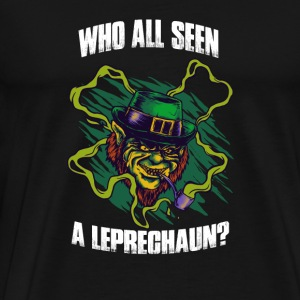 Leprechaun - Who all seen a leprechaun t-shirt - Men's Premium T-Shirt