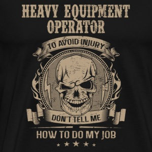 Heavy equipment operator - Avoiding injury - Men's Premium T-Shirt