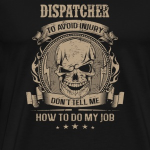 Dispatcher - Don't tell me how to do my job - Men's Premium T-Shirt