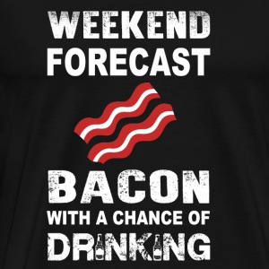 Bacon - weeken forecast bacon and drink - Men's Premium T-Shirt