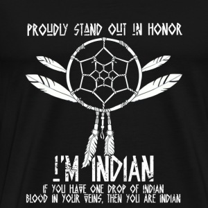 Proudly stand out in honor I'm Indian - native - Men's Premium T-Shirt