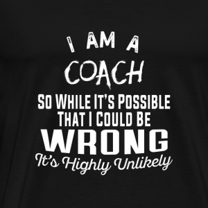 Coach - It's possible that I could be wrong tshi - Men's Premium T-Shirt
