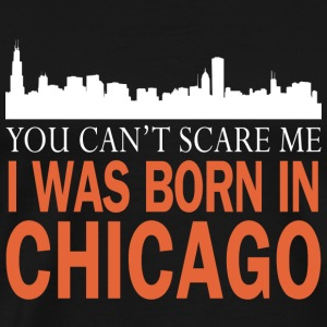 Chicago - I was born in chicago - Men's Premium T-Shirt