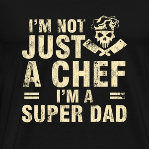 Chef - Not just a chef I'm a super dad t-shirt - Men's Premium T-Shirt