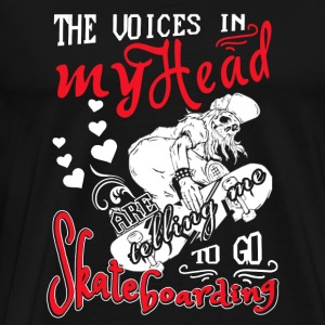Skateboarding - The voices in my head are tellin - Men's Premium T-Shirt