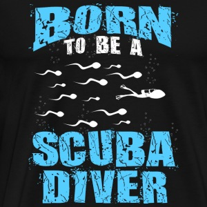 Scuba diver - Born to be a Scuba diver t-shirt - Men's Premium T-Shirt
