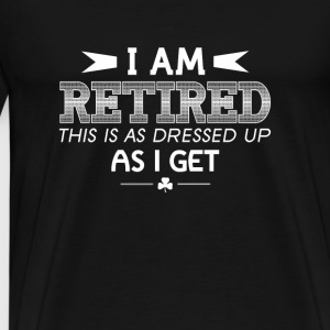 Retired - i'm retired this is as dressed - Men's Premium T-Shirt