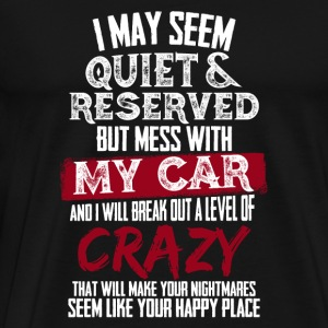 My Car - I will break out a level of crazy - Men's Premium T-Shirt