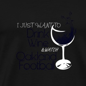 Oakland - Just want to drink wine & watch footba - Men's Premium T-Shirt
