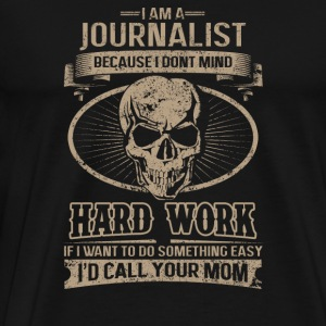Journalist - I don't mind hard work - Men's Premium T-Shirt