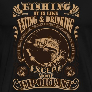 Fishermen - It's like eating except more importa - Men's Premium T-Shirt