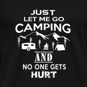 Camping - Just let me go camping no one get hurt - Men's Premium T-Shirt