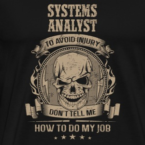 Systems analyst - Don't tell me how to do my job - Men's Premium T-Shirt
