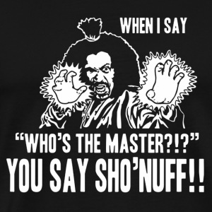 Sho'nuff - Sho'nuff is the master cool t-shirt - Men's Premium T-Shirt