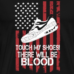 Shoes - Touch my shoes there will be blood - Men's Premium T-Shirt
