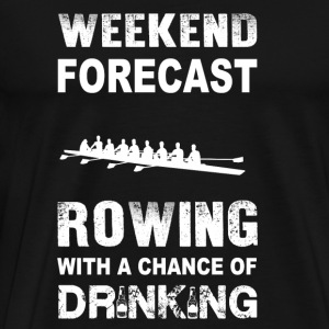 Weekend forecast rowing - With chance of drinkin - Men's Premium T-Shirt