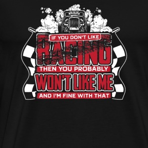 Racing Racing You probably won t like me and - Men's Premium T-Shirt