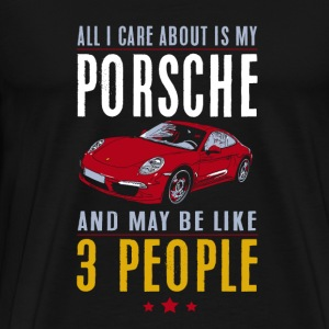 Porsche Porsche All I care about and maybe l - Men's Premium T-Shirt