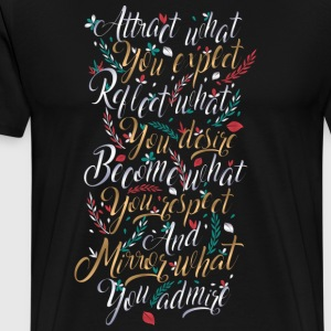 Attract what you expect, reflect what you desire - Men's Premium T-Shirt