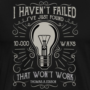 I haven't failed. Great Thomas Edison memorial tee - Men's Premium T-Shirt