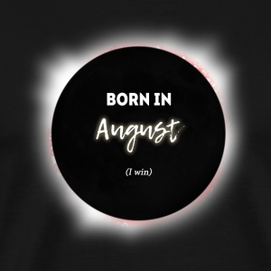 I saw TotalityTotal Solar Eclipse.August Birthday. - Men's Premium T-Shirt
