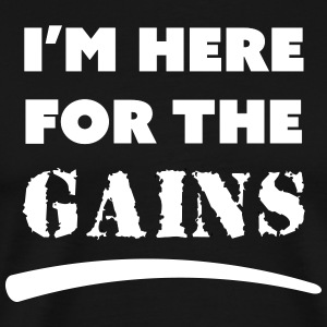 here for the gains - Men's Premium T-Shirt
