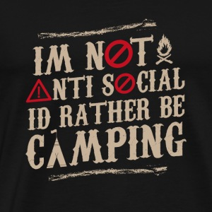 Im not anti social Id rather be camping - Men's Premium T-Shirt